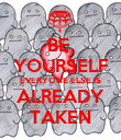BE  YOURSELF EVERYONE ELSE IS ALREADY TAKEN - Personalised Poster large