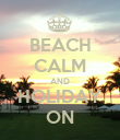BEACH CALM AND HOLIDAY ON - Personalised Poster large