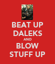 BEAT UP DALEKS AND BLOW STUFF UP - Personalised Poster large