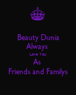 Beauty Dunia Always  Love You As  Friends and Familys - Personalised Poster large