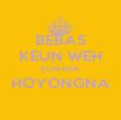 BEBAS KEUN WEH KUMAHA HOYONGNA  - Personalised Poster large