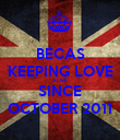 BECAS KEEPING LOVE ALIVE  SINCE OCTOBER 2011 - Personalised Poster large
