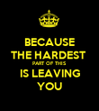BECAUSE THE HARDEST  PART OF THIS IS LEAVING YOU - Personalised Poster large