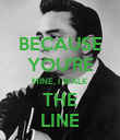 BECAUSE YOU'RE MINE, I WALK THE LINE - Personalised Poster large
