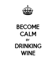 BECOME CALM BY DRINKING WINE - Personalised Poster large