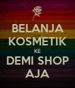 BELANJA KOSMETIK KE DEMI SHOP AJA - Personalised Poster large