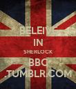 BELEIVE IN SHERLOCK BBC .TUMBLR.COM - Personalised Poster large