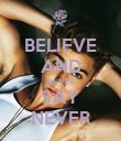 BELIEVE AND NEVER SAY NEVER - Personalised Poster small