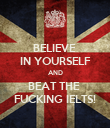 BELIEVE  IN YOURSELF AND BEAT THE  FUCKING IELTS! - Personalised Poster large