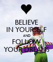 BELIEVE IN YOURSELF AND FOLLOW YOUR DREAMS - Personalised Poster small