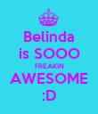 Belinda is SOOO FREAKIN AWESOME :D - Personalised Poster large