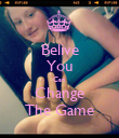 Belive You Can Change The Game - Personalised Poster large