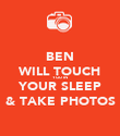 BEN WILL TOUCH YOU IN YOUR SLEEP & TAKE PHOTOS - Personalised Poster large