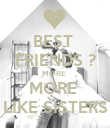 BEST  FRIENDS ? MORE  MORE  LIKE SISTERS - Personalised Poster large