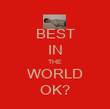 BEST IN THE WORLD OK? - Personalised Poster large