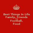Best Things In Life Family, Friends AND Football, Food - Personalised Poster large