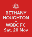BETHANY HOUGHTON vs WBBC FC Sat. 20 Nov - Personalised Poster large