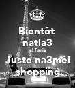 Bientôt  natla3 el Paris  Juste na3mél  shopping - Personalised Poster large