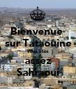 Bienvenue  sur Tataouine vous êtes  assez  Sahraoui - Personalised Poster large
