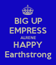 BIG UP EMPRESS ALRENE HAPPY Earthstrong - Personalised Poster large