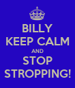 BILLY KEEP CALM AND STOP STROPPING! - Personalised Poster large
