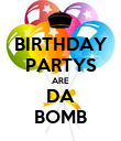 BIRTHDAY PARTYS ARE DA BOMB - Personalised Poster large