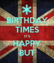 BIRTHDAY TIMES IT'S HAPPY BUT - Personalised Poster large