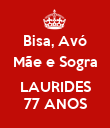 Bisa, Avó Mãe e Sogra  LAURIDES 77 ANOS - Personalised Poster large
