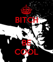 BITCH   BE COOL - Personalised Poster large