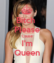 Bitch  Please 'Cause I'm Queen - Personalised Poster large