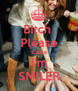 Bitch  Please 'Cause I'm SMILER - Personalised Poster large