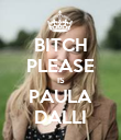 BITCH PLEASE IS PAULA DALLI - Personalised Poster large