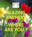 BLAZING ARCHERS  WHERE ARE YOU ? - Personalised Poster large