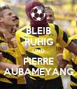 BLEIB RUHIG UND PIERRE AUBAMEYANG - Personalised Poster large