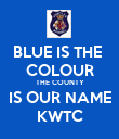 BLUE IS THE  COLOUR THE COUNTY IS OUR NAME KWTC - Personalised Poster large
