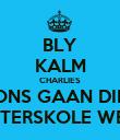 BLY KALM CHARLIES ONS GAAN DIE INTERSKOLE WEN - Personalised Poster large