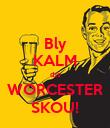 Bly KALM dis WORCESTER SKOU! - Personalised Poster large