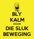 BLY KALM DOEN DIE SLUK BEWEGING - Personalised Poster large