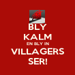 BLY KALM EN BLY IN VILLAGERS SER! - Personalised Poster large