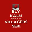 BLY KALM EN BLY IN VILLAGERS SER! - Personalised Poster large