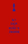 BLY KALM EN  WORD 'N ZWARRIE - Personalised Poster large