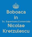 Boboaca in Sc. Superioara.Comerciala Nicolae Kretzulescu - Personalised Poster large