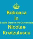 Boboaca in Scoala Superioara Comerciala Nicolae Kretzulescu - Personalised Poster large