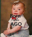 Born  3o yrs  AGO  - Personalised Poster small