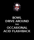 BOWL DRIVE AROUND THE OCCASIONAL ACID FLASHBACK - Personalised Poster large