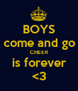 BOYS come and go CHEER is forever <3 - Personalised Poster large
