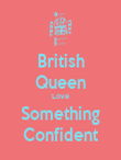 British Queen Love Something Confident - Personalised Poster large