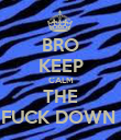 BRO KEEP CALM THE FUCK DOWN  - Personalised Poster large