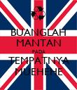 BUANGLAH MANTAN PADA TEMPATNYA MUEHEHE - Personalised Poster large