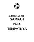 BUANGLAH  SAMPAH PADA TEMPATNYA  - Personalised Poster large